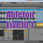バンドマンこそAbleton Live~Live10.1登場!
